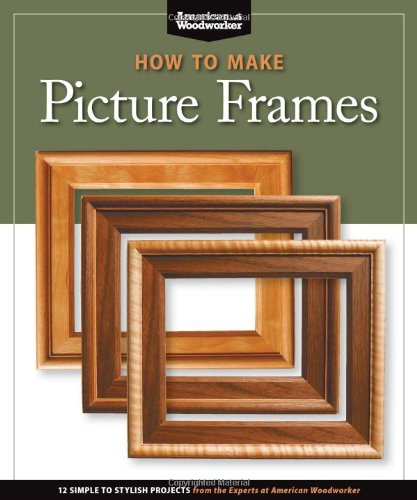 How to Make Picture Frames (Best of AW): 12 Simple to Stylish Projects from the Experts at American Woodworker (American Woodworker) (Best of American Woodworker Magazine) (American Pictures compare prices)