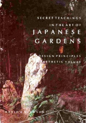 Secret Teachings Art of Japanese Gardens: Design Principles, Aesthetic Values, by David Slawson