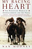 img - for My Racing Heart: The Passionate World of Thoroughbreds and the Track by Nan Mooney (2003-04-01) book / textbook / text book