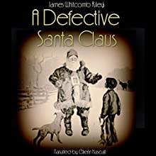 A Defective Santa Claus (       UNABRIDGED) by James Whitcomb Riley Narrated by Glenn Hascall