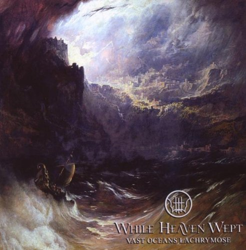 Vast Oceans Lachrymose by While Heaven Wept (2009-11-03)