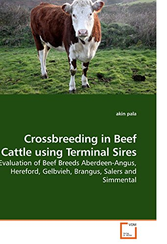 Crossbreeding in Beef Cattle using Terminal Sires: Evaluation of Beef Breeds Aberdeen-Angus, Hereford, Gelbvieh, Brangus, Salers and Simmental PDF