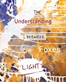 img - for The Understanding Between Foxes and Light book / textbook / text book