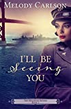 I'll Be Seeing You (The Mulligan Sisters, Book 1)