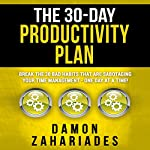 The 30-Day Productivity Plan: Break the 30 Bad Habits That Are Sabotaging Your Time Management - One Day at a Time! | Damon Zahariades