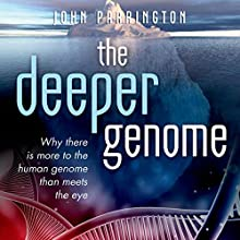 The Deeper Genome: Why There Is More to the Human Genome than Meets the Eye (       UNABRIDGED) by John Parrington Narrated by John Lee