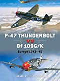 P-47 Thunderbolt vs Bf 109G/K: Europe 1943-45 (Duel, Band 11)