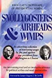Snollygosters Airheads and Wimps : An Absorbing Collection of Interesting Usages BY, For, and Againt Our President s: John Clays Dictionary of Presidential Words