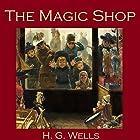 The Magic Shop Hörbuch von H. G. Wells Gesprochen von: Cathy Dobson