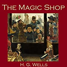 The Magic Shop Audiobook by H. G. Wells Narrated by Cathy Dobson