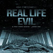 Real Life Evil: A True Crime Quickie, Book 1 Audiobook by Kim Cresswell Narrated by Jason Fella