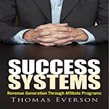 Success Systems: Revenue Generation Through Affiliate Programs (       UNABRIDGED) by Thomas Everson Narrated by Gary Gunther