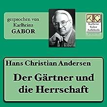 Der Gärtner und die Herrschaft Hörbuch von Hans Christian Andersen Gesprochen von: Karlheinz Gabor