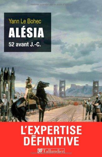 Alésia, 52 avant J-C - Yann Le Bohec