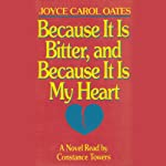 Because It Is Bitter, and Because It Is My Heart | Joyce Carol Oates