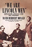We Are Lincoln Men: Abraham Lincoln and His Friends (0743254686) by David Herbert Donald