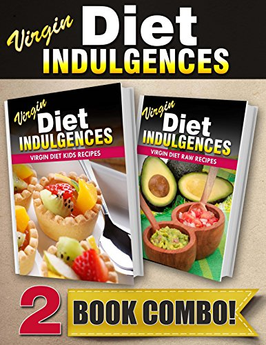Virgin Diet Kids Recipes And Virgin Diet Raw Recipes: 2 Book Combo (Virgin Diet Indulgences)