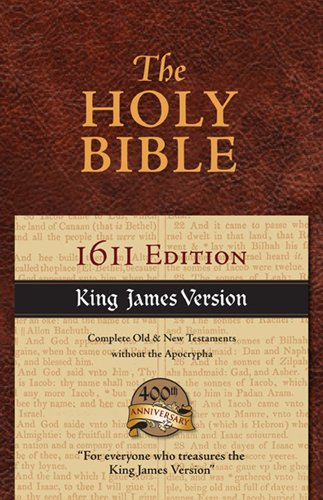 The Holy Bible: King James Version, 1611 Edition, Complete Old & New Testaments Without the Apocrypha