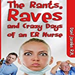 The Rants, Raves and Crazy Days of an ER Nurse: Funny, True Life Stories of Medical Humor from the Emergency Room | Dani Jacobs