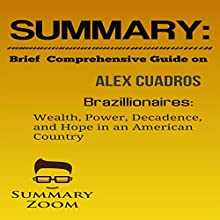 Summary and Brief Comprehensive Guide on Alex Cuadros' Brazillionaires: Wealth, Power, Decadence, and Hope in an American Country Audiobook by  Summary Zoom Narrated by Doron Alon