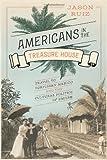 "Jason Ruiz, ""Americans in the Treasure House: Travel to Porfirian Mexico and the Cultural Politics of Empire"" (University of Texas Press, 2014)"