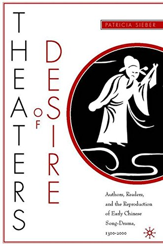 Theaters of Desire: Authors, Readers, and the Reproduction of Early Chinese Song-Drama, 1300-2000