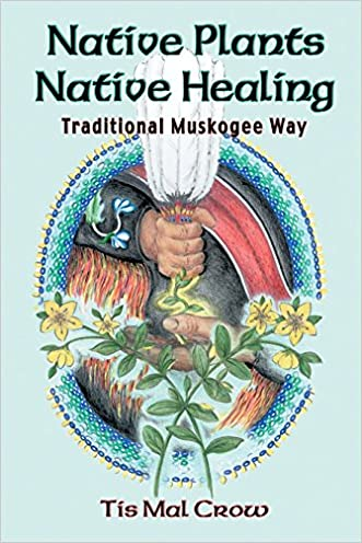 Native Plants, Native Healing: Traditional Muskagee Way
