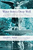 img - for Water from a Deep Well: Christian Spirituality from Early Martyrs to Modern Missionaries book / textbook / text book
