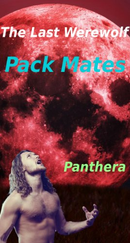 Panthera - The Last Werewolf (Paranormal, Reluctant, Gay, M/m/f, Shifter, Menage, Alpha Male, Erotica): Pack Mates