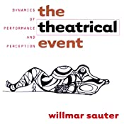 The Theatrical Event: Dynamics of Performance and Perception | [Willmar Sauter]