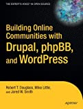 Robert T Douglass Building Online Communities with Drupal, phpBB, & WordPress (Expert's Voice in Open Source)