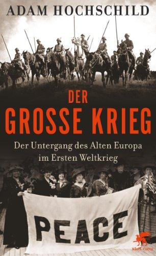 Adam Hochschild - Der Große Krieg: Der Untergang des Alten Europa im Ersten Weltkrieg