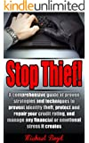 Stop Thief! - Identity Theft Protection, Credit Ratings and Repair and Other Fraud and Cyber Crime Prevention: A comprehensive guide of proven strategies ... Detection, Prevention, Identity Theft)