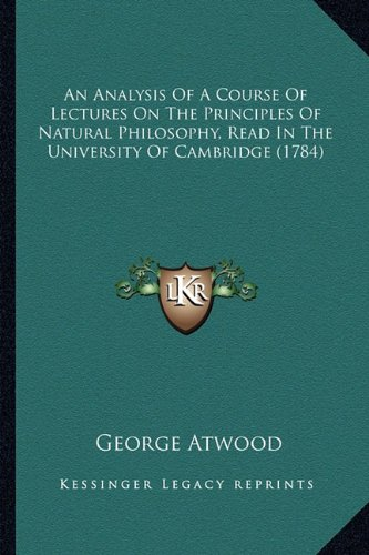 An Analysis of a Course of Lectures on the Principles of Natural Philosophy, Read in the University of Cambridge (1784)