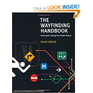 The Wayfinding Handbook: Information Design for Public Places David Gibson