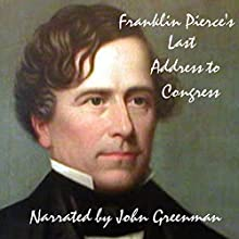 Franklin Pierce's Last Address to Congress (       UNABRIDGED) by Franklin Pierce Narrated by John Greenman