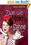 Zwei wie Mokka und Sahne: Liebesroman