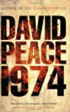 David Peace Nineteen Seventy Four (Red Riding Quartet)