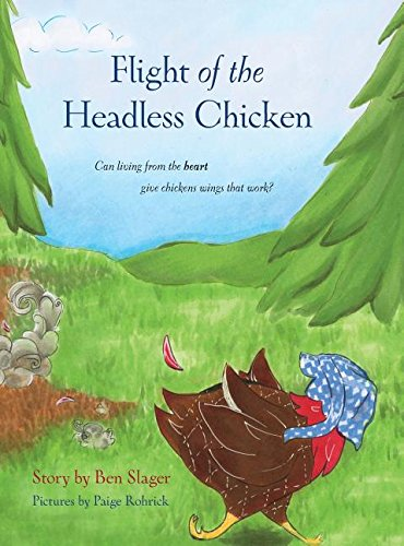 Flight of the Headless Chicken: Can Living from the Heart Give Chickens Wings that Work?