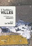 echange, troc Hervé Le Tellier - L'herbier des villes : Choses sauvées du néant
