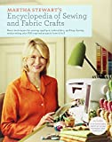 Martha Stewart's Encyclopedia of Sewing and Fabric Crafts: Basic Techniques for Sewing, Applique, Embroidery, Quilting, Dyeing, and Printing, plus 150 Inspired Projects from A to Z
