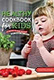 Kids Healthy Cookbook: 25 Recipes to Make Healthy Kids Snacks and Lunches - One of the best Cookbooks for Kids for Everyone