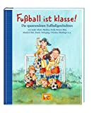 Fussball ist klasse!: Die spannendsten Fussballgeschichten