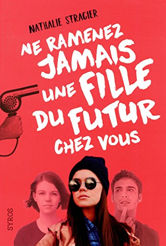 Ne ramenez jamais une fille du futur chez vous - Nathalie Stragier