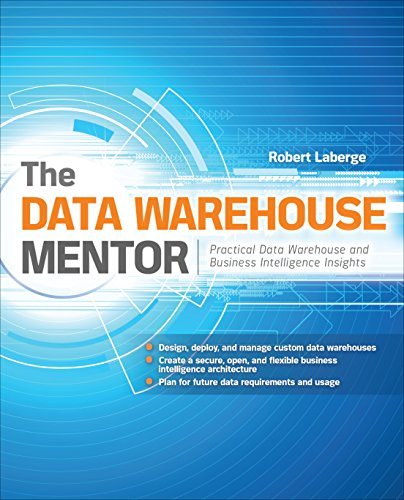 The Data Warehouse Mentor: Practical Data Warehouse And Business Intelligence Insights: Practical Data Warehouse And Business Intelligence Insights