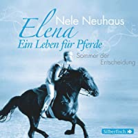 Sommer der Entscheidung (Elena: Ein Leben für Pferde 2) Hörbuch
