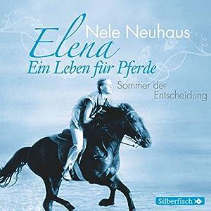 Sommer der Entscheidung (Elena: Ein Leben für Pferde 2) Hörspiel