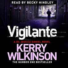 Vigilante: Jessica Daniel, Book 2 (       UNABRIDGED) by Kerry Wilkinson Narrated by Becky Hindley
