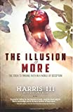 The Illusion of More: The Trick to Finding Faith in a World of Deception Harris III