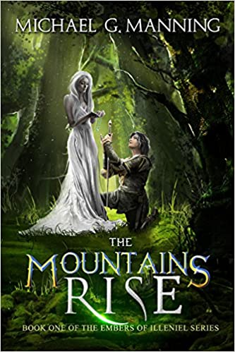 The Mountains Rise (Embers of Illeniel #1) - Michael G. Manning